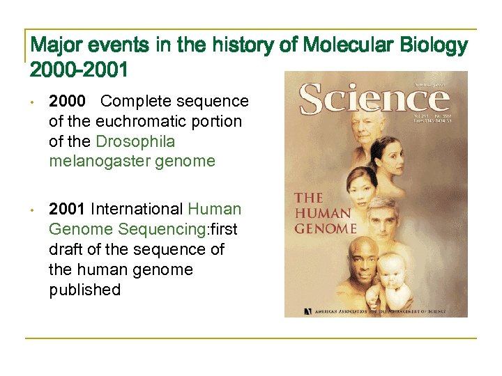 Major events in the history of Molecular Biology 2000 -2001 • 2000 Complete sequence