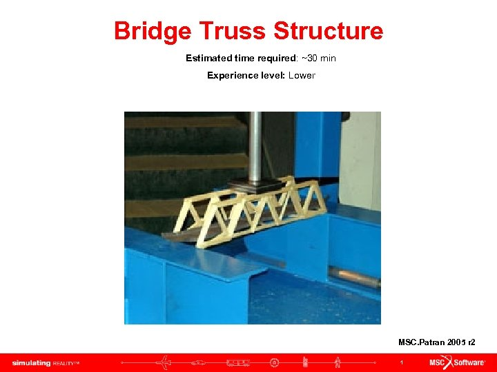 Bridge Truss Structure Estimated time required: ~30 min Experience level: Lower MSC. Patran 2005