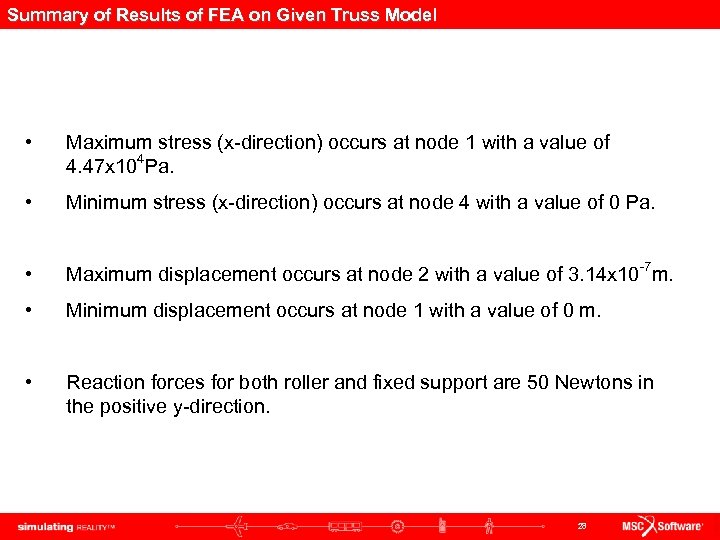Summary of Results of FEA on Given Truss Model • Maximum stress (x-direction) occurs