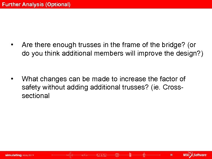 Further Analysis (Optional) • Are there enough trusses in the frame of the bridge?