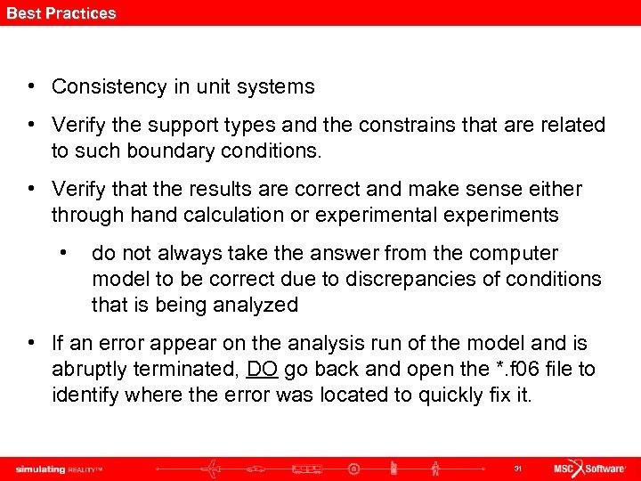 Best Practices • Consistency in unit systems • Verify the support types and the