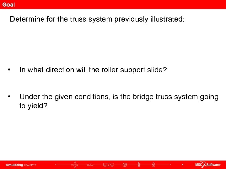 Goal Determine for the truss system previously illustrated: • In what direction will the