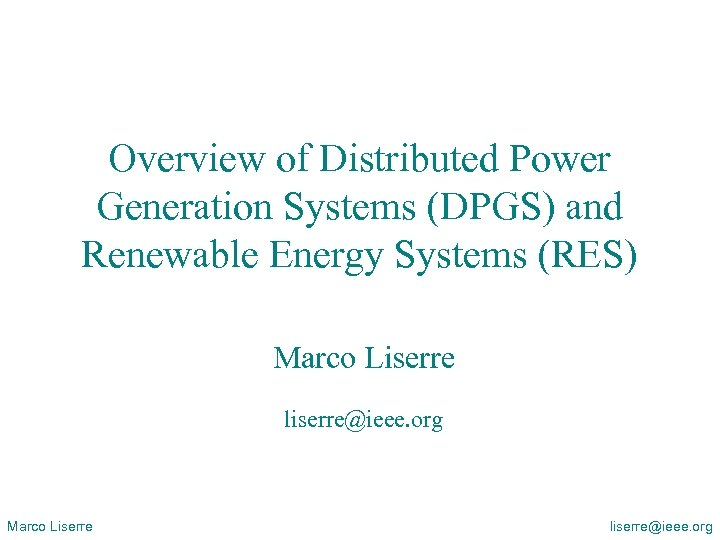 Overview of Distributed Power Generation Systems (DPGS) and Renewable Energy Systems (RES) Marco Liserre