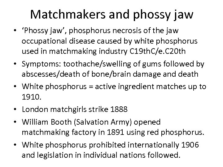 Matchmakers and phossy jaw • 'Phossy jaw', phosphorus necrosis of the jaw occupational disease