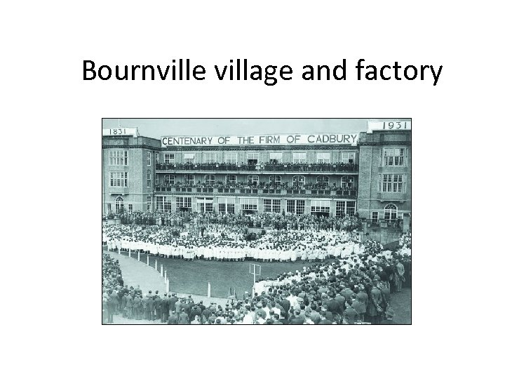 Bournville village and factory