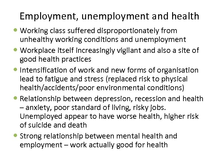 Employment, unemployment and health Working class suffered disproportionately from unhealthy working conditions and unemployment