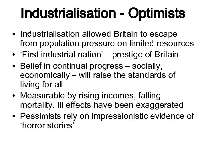 Industrialisation - Optimists • Industrialisation allowed Britain to escape from population pressure on limited