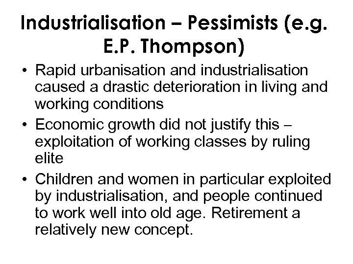Industrialisation – Pessimists (e. g. E. P. Thompson) • Rapid urbanisation and industrialisation caused