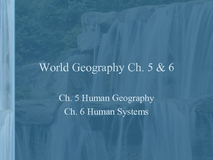 World Geography Ch. 5 & 6 Ch. 5 Human Geography Ch. 6 Human Systems