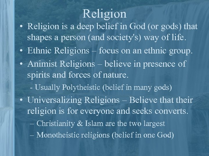 Religion • Religion is a deep belief in God (or gods) that shapes a