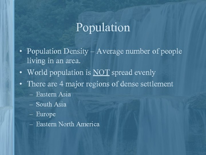 Population • Population Density – Average number of people living in an area. •