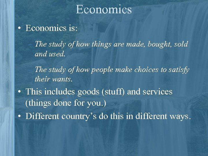 Economics • Economics is: – The study of how things are made, bought, sold