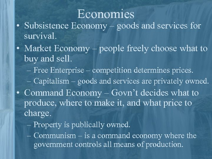 Economies • Subsistence Economy – goods and services for survival. • Market Economy –