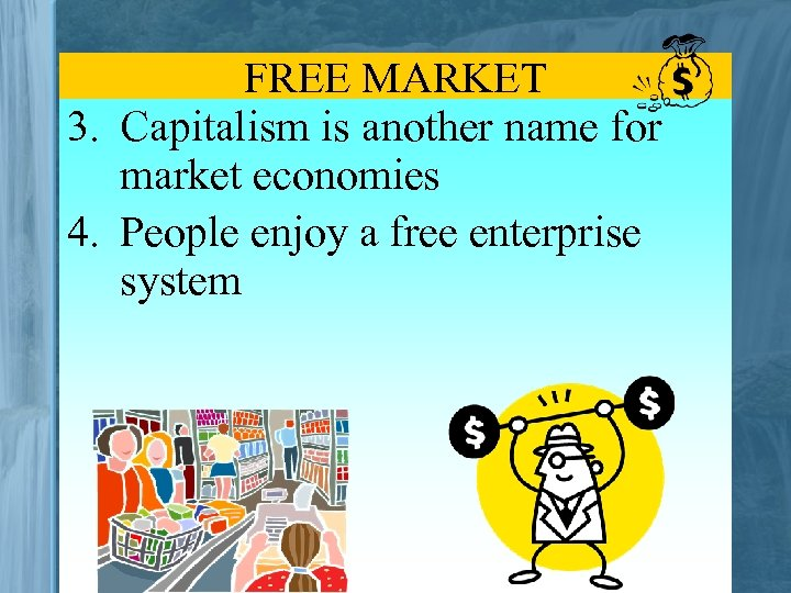 FREE MARKET 3. Capitalism is another name for market economies 4. People enjoy a