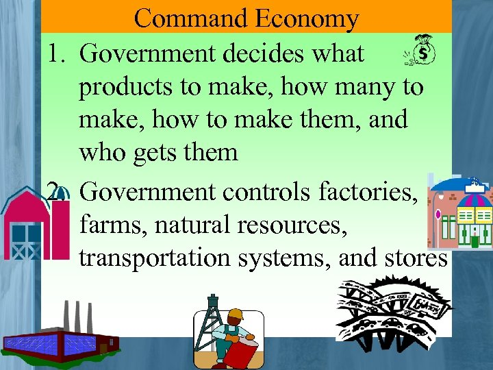 Command Economy 1. Government decides what products to make, how many to make, how