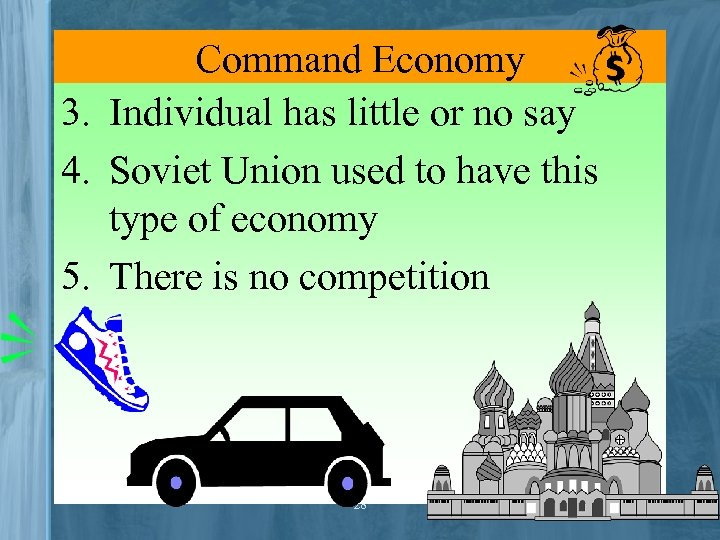 Command Economy 3. Individual has little or no say 4. Soviet Union used to