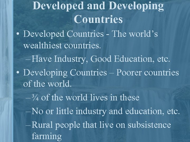 Developed and Developing Countries • Developed Countries - The world's wealthiest countries. – Have
