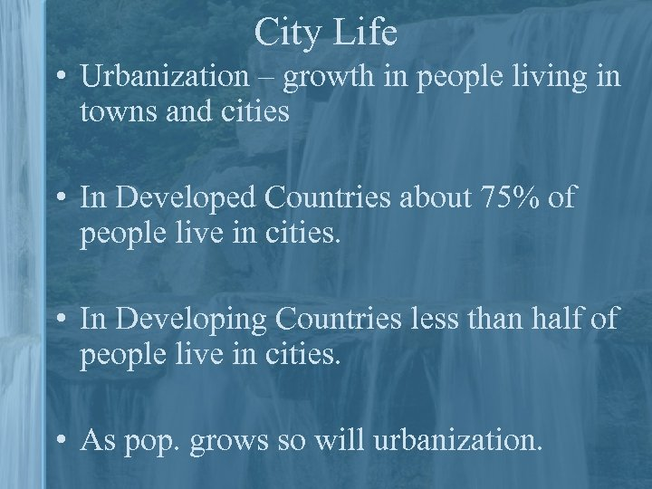 City Life • Urbanization – growth in people living in towns and cities •