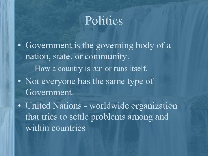Politics • Government is the governing body of a nation, state, or community. –
