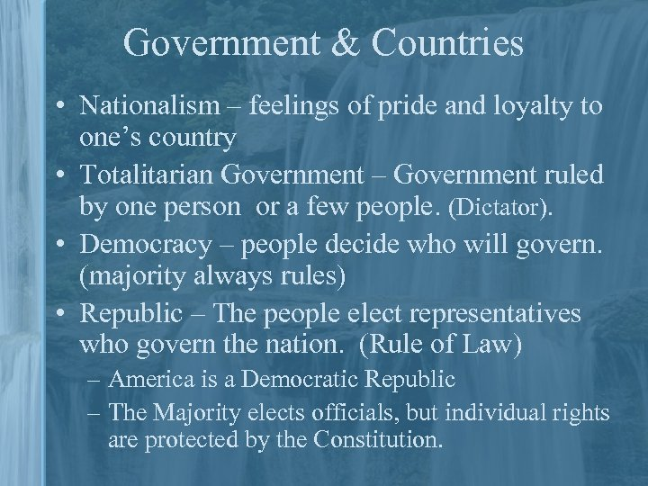 Government & Countries • Nationalism – feelings of pride and loyalty to one's country