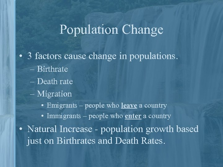 Population Change • 3 factors cause change in populations. – Birthrate – Death rate