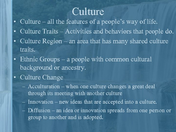 Culture • Culture – all the features of a people's way of life. •