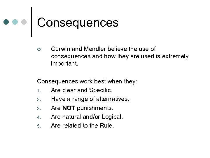 Consequences ¢ Curwin and Mendler believe the use of consequences and how they are