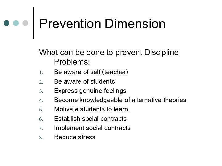 Prevention Dimension What can be done to prevent Discipline Problems: 1. 2. 3. 4.