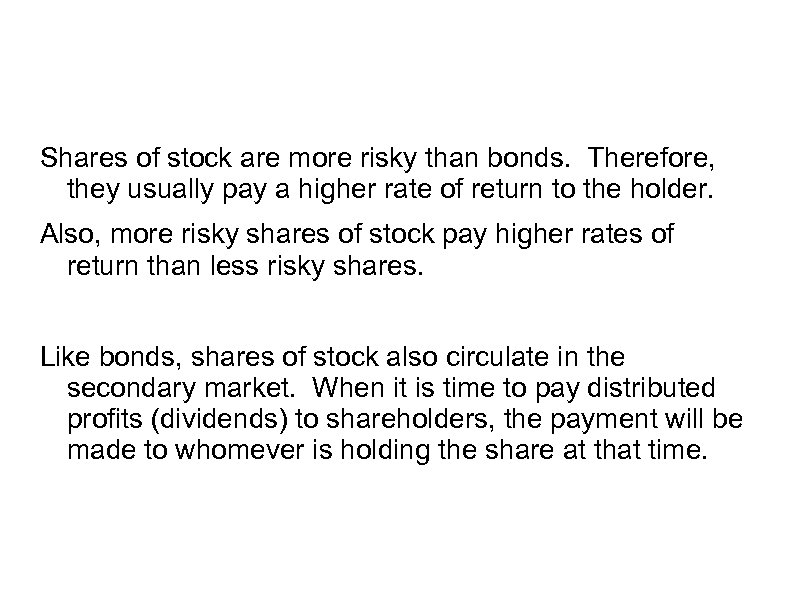 Shares of stock are more risky than bonds. Therefore, they usually pay a higher