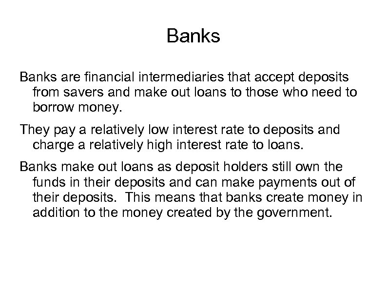 Banks are financial intermediaries that accept deposits from savers and make out loans to