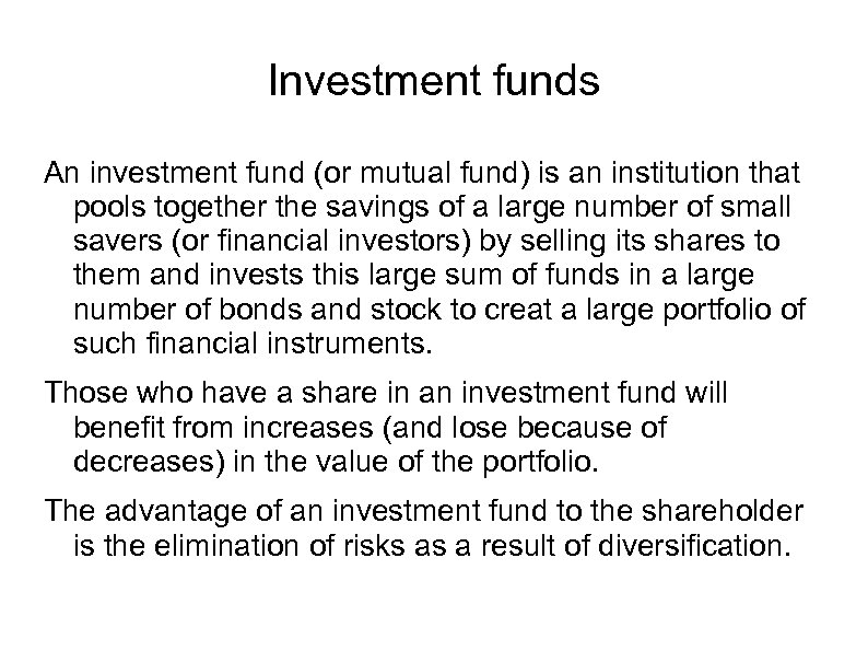 Investment funds An investment fund (or mutual fund) is an institution that pools together
