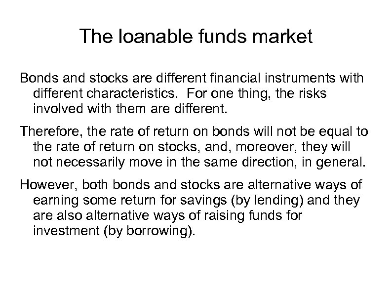 The loanable funds market Bonds and stocks are different financial instruments with different characteristics.