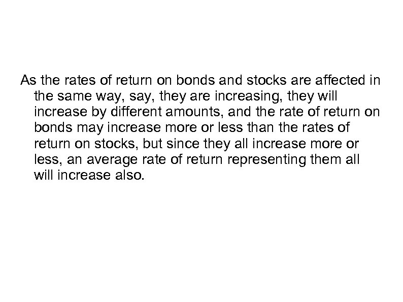As the rates of return on bonds and stocks are affected in the same