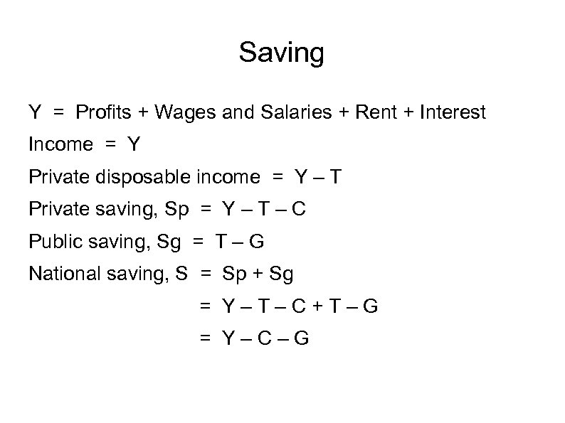 Saving Y = Profits + Wages and Salaries + Rent + Interest Income =