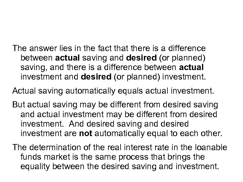 The answer lies in the fact that there is a difference between actual saving
