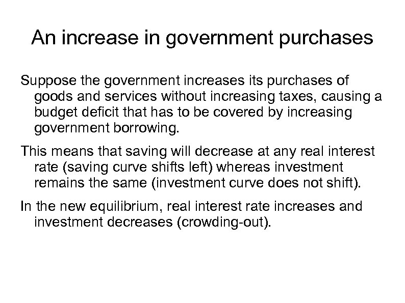 An increase in government purchases Suppose the government increases its purchases of goods and