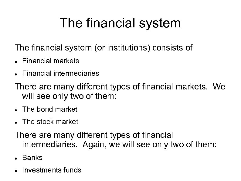 The financial system (or institutions) consists of Financial markets Financial intermediaries There are many