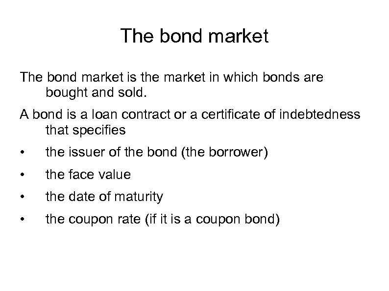 The bond market is the market in which bonds are bought and sold. A