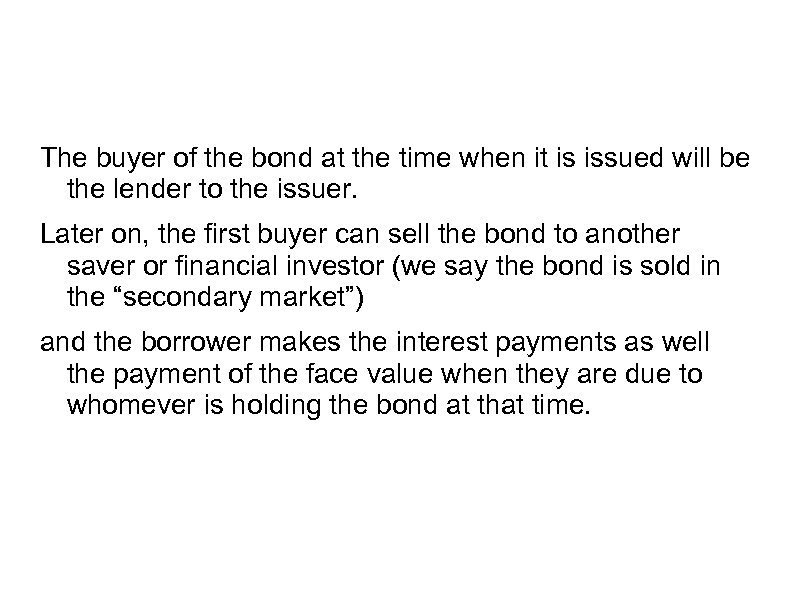 The buyer of the bond at the time when it is issued will be