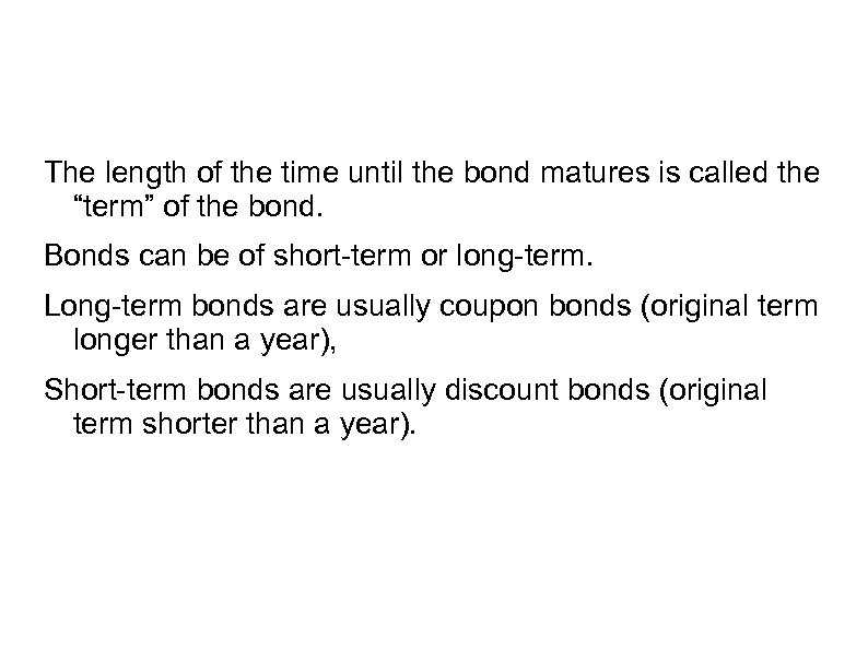 "The length of the time until the bond matures is called the ""term"" of"