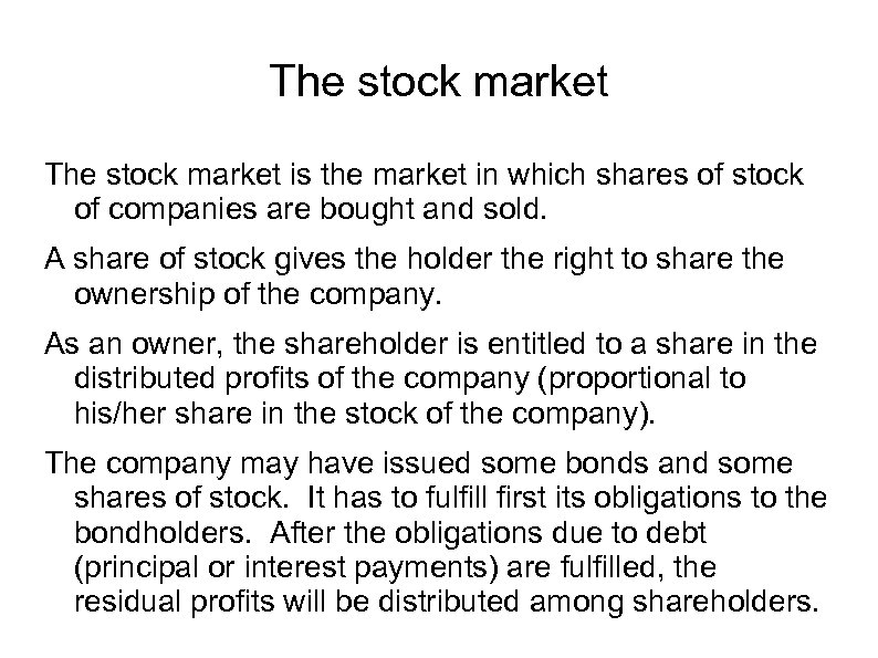 The stock market is the market in which shares of stock of companies are
