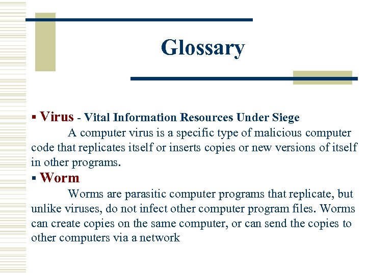 Glossary § Virus - Vital Information Resources Under Siege A computer virus is a