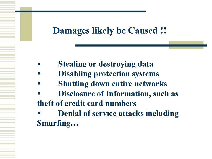 Damages likely be Caused !! Stealing or destroying data § Disabling protection systems §