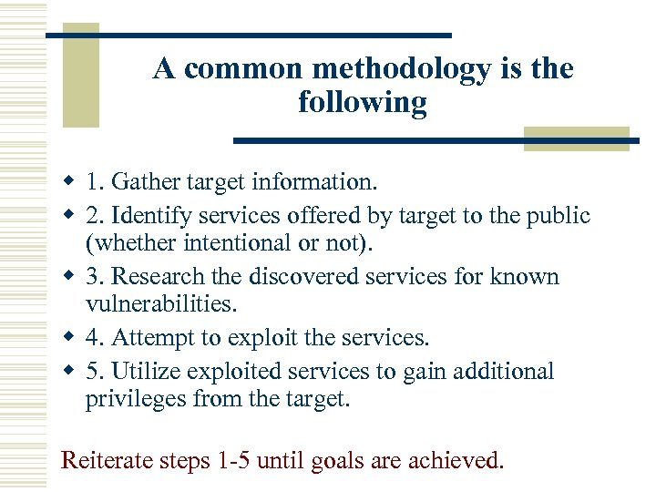 A common methodology is the following w 1. Gather target information. w 2. Identify