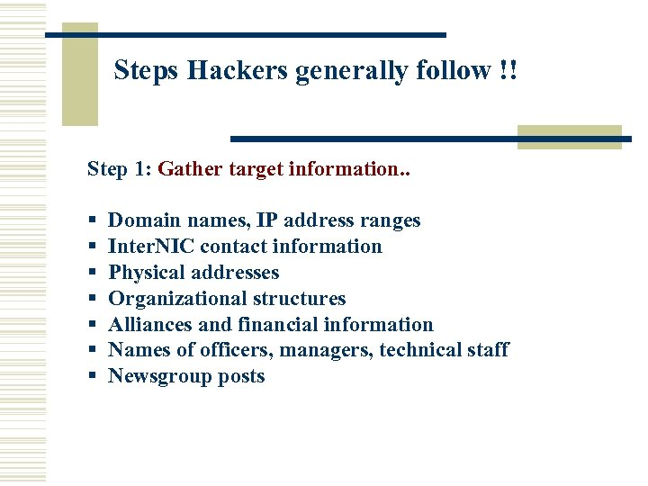Steps Hackers generally follow !! Step 1: Gather target information. . § Domain names,