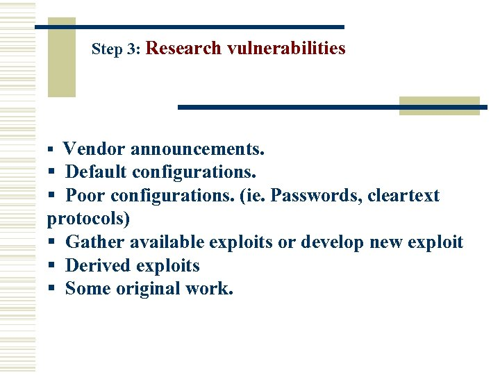 Step 3: Research vulnerabilities § Vendor announcements. § Default configurations. § Poor configurations. (ie.