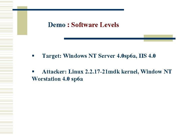 Demo : Software Levels § Target: Windows NT Server 4. 0 sp 6 a,