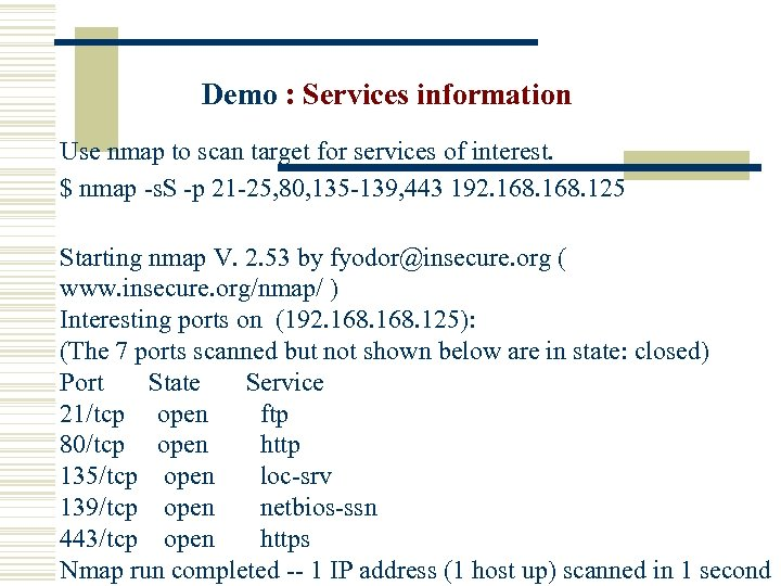 Demo : Services information Use nmap to scan target for services of interest. $