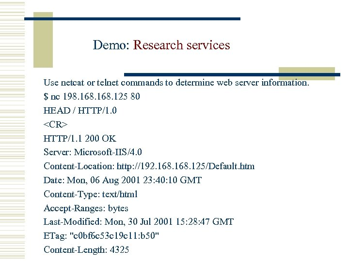 Demo: Research services Use netcat or telnet commands to determine web server information. $