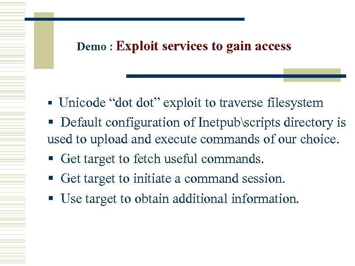 "Demo : Exploit services to gain access § Unicode ""dot dot"" exploit to traverse"